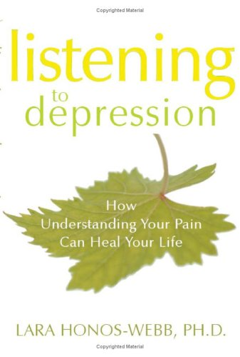 Listening to Depression: How Understanding Your Pain Can Heal Your Life 9781572244436