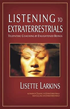 Listening to Extraterrestrials: Telepathic Coaching by Enlightened Beings 9781571743985