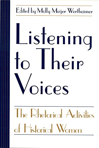 Listening to Their Voices: The Rhetorical Activities of Historical Women 9781570031724