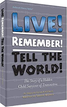Live! Remember! Tell the World!: The Story of a Hidden Child Survivor of Transnistria 9781578196715