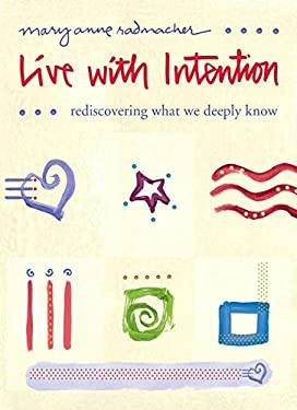 Live with Intention: Rediscovering What We Deeply Know 9781573244015