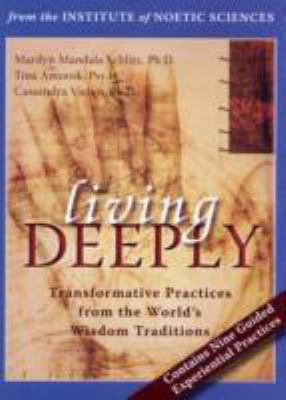 Living Deeply: Transformative Practices from the World's Wisdom Traditions 9781572245396
