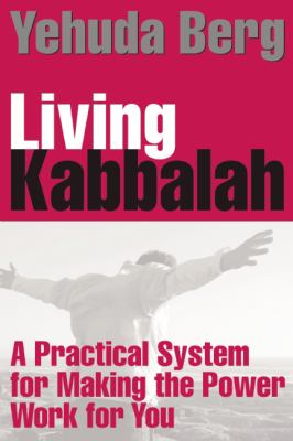 Living Kabbalah: A Practical System for Making the Power Work for You 9781571896605