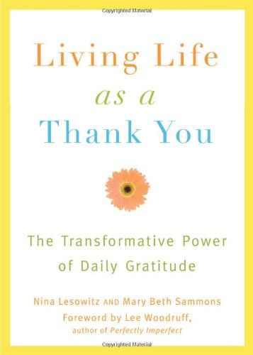 Living Life as a Thank You: The Transformative Power of Daily Gratitude 9781573443685