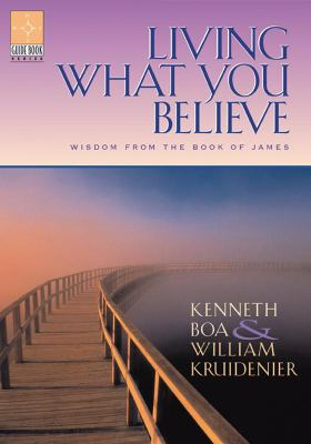 Living What You Believe: Wisdom from the Book of James