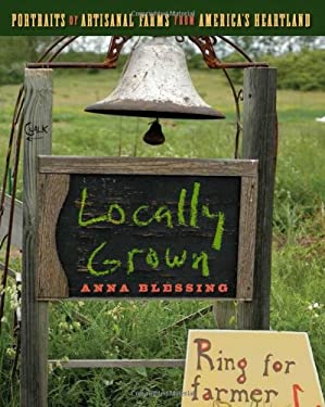 Locally Grown: Portraits of Artisanal Farms from America's Heartland 9781572841291