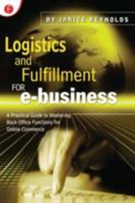 Logistics and Fulfilment for E-Business: A Practical Guide to Mastering Back-Office Functions for Online Commerce 9781578200740