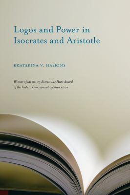 Logos and Power in Isocrates and Aristotle 9781570038730