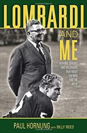 Lombardi and Me: Players, Coaches, and Colleagues Talk about the Man and the Myth 7071720