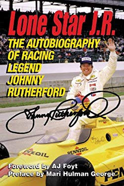 Lone Star J.R.: The Autobiography of Racing Legend Johnny Rutherford 9781572433533