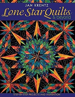 Lone Star Quilts & Beyond: Step-By-Step Projects and Inspiration 9781571201614