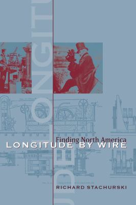 Longitude by Wire: Finding North America 9781570038013