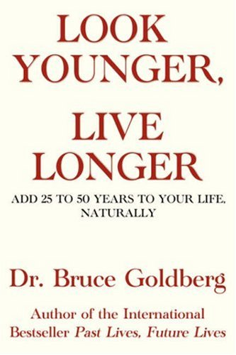 Look Younger, Live Longer: Add 25 to 50 Years to Your Life, Naturally 9781579680206