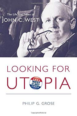 Looking for Utopia: The Life and Times of John C. West 9781570039782
