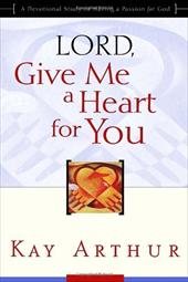 Lord, Give Me a Heart for You: A Devotional Study on Having a Passion for God 7122250