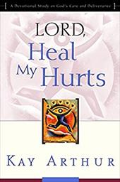 Lord, Heal My Hurts: A Devotional Study on God's Care and Deliverance - Arthur, Kay