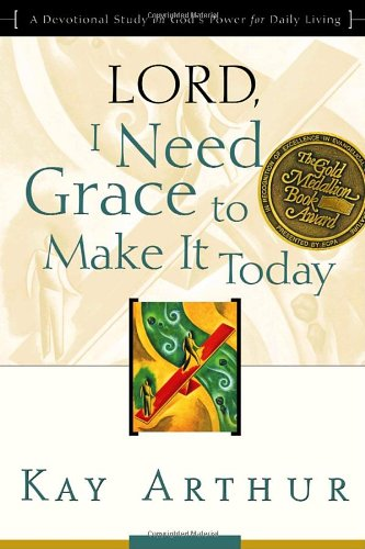 Lord, I Need Grace to Make It Today: A Devotional Study on God's Power for Daily Living 9781578564415