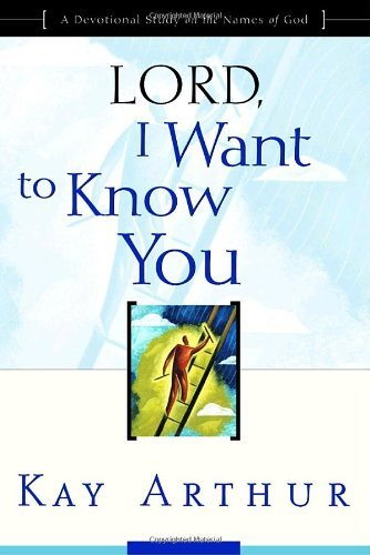 Lord, I Want to Know You: A Devotional Study on the Names of God 9781578564392