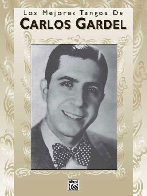 Los Mejores Tangos de Carlos Gardel 9781576235003
