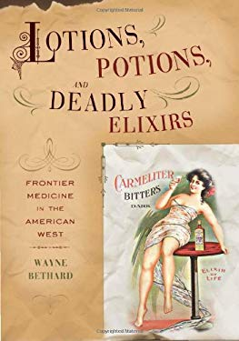 Lotions, Potions, and Deadly Elixirs: Frontier Medicine in America 9781570984327