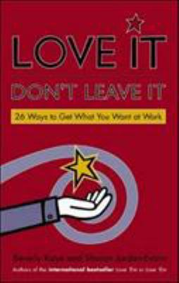 Love It, Don't Leave It: 26 Ways to Get What You Want at Work 9781576752500