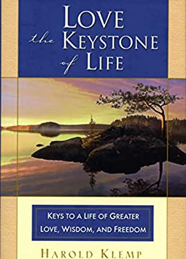 Love--The Keystone of Life: Keys to a Life of Greater Love, Wisdom and Freedom 9781570432088
