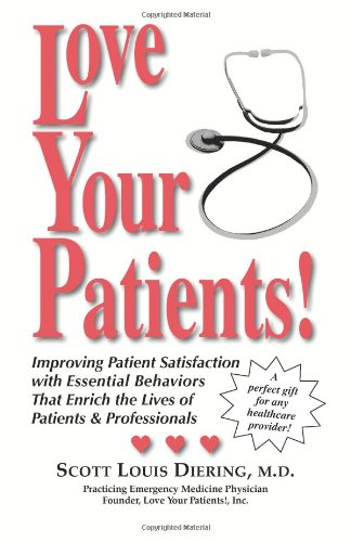 Love Your Patients! -- Improving Patient Satisfaction with Essential Behaviorsthat Enrich the Lives of Patients and Professionals 9781577331414