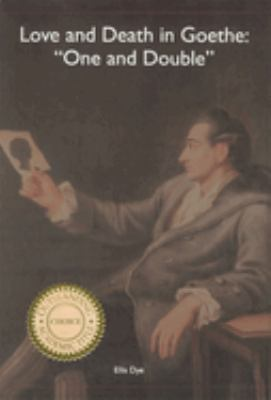 Love and Death in Goethe: One and Double' 9781571133007