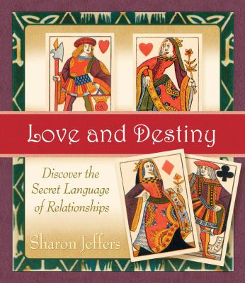 Love and Destiny: Discover the Secret Language of Relationships 9781571745903