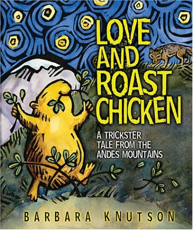 Love and Roast Chicken: A Trickster Tale from the Andes Mountains 9781575056579