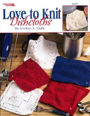 Love to Knit Dishcloths (Leisure Arts #3676) 9781574869668
