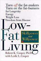 Low-Fat Living: Turn Off the Fat-Makers, Turn on the Fat-Burners for Longevity-Energy-Weight Loss-Freedom from Disease