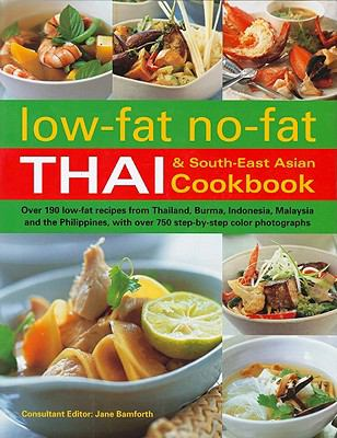 Low-Fat No-Fat Thai & South-East Asian Cookbook: Over 190 Low-Fat Recipes from Thailand, Burma, Indonesia, Malaysia and the Philippines, with Over 750 9781572155343