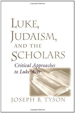 Luke, Judaism, and the Scholars: Critical Approaches to Luke-Acts 9781570033346