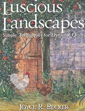 Luscious Landscapes: Simple Techniques for Dynamic Quilts 9781571201942