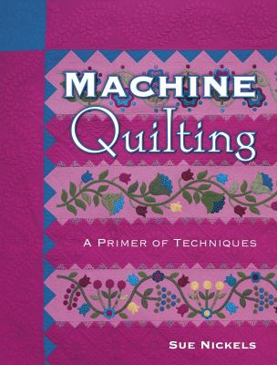 Machine Quilting: A Primer of Techniques 9781574328301