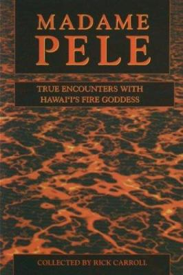 Madame Pele: True Spooky Encounters with Hawai'i's Fire Goddess 9781573061452