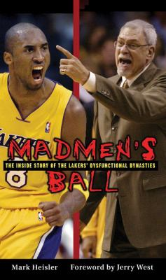 Madmen's Ball: The Inside Story of the Lakers' Dysfunctional Dynasties 9781572438668