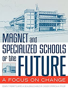 Magnet and Specialized Schools of the Future: A Focus on Change 9781578861804