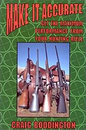 Make It Accurate: Get the Maximum Performance from Your Hunting Rifle 7061786