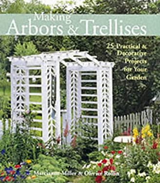 Making Arbors & Trellises: 22 Practical & Decorative Projects for Your Garden 9781579902964
