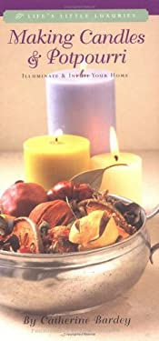 Making Candles & Potpourri: Illuminate & Infuse Your Home 9781579120764