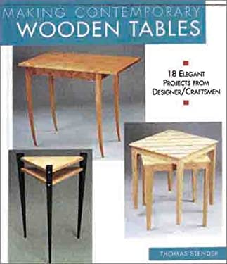 Making Contemporary Wooden Tables: 18 Elegant Projects from Designer/Craftsmen 9781579901677