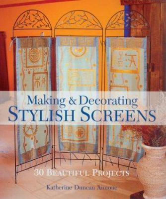 Making & Decorating Stylish Screens: 30 Beautiful Projects 9781579905576