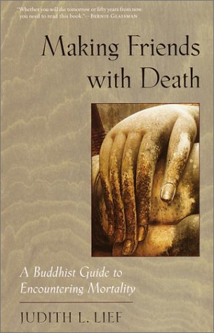 Making Friends with Death: A Buddhist Guide to Encountering Mortality 9781570623325