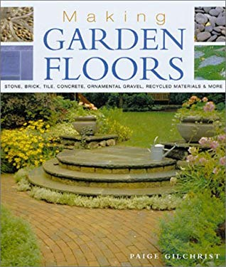 Making Garden Floors: Stone, Brick, Tile, Concrete, Ornamental Gravel, Recycled Materials and More 9781579902124