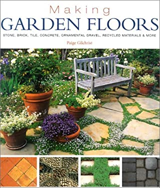 Making Garden Floors: Stone, Brick, Tile, Concrete, Ornamental Gravel, Recycled Materials, and More 9781579903169
