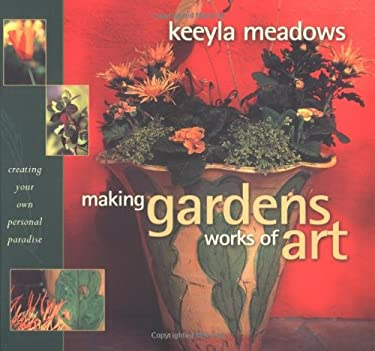 Making Gardens Works of Art: Creating Your Own Personal Paradise 9781570613074