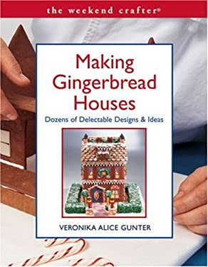 Making Gingerbread Houses: Dozens of Delectable Designs & Ideas 9781579905064