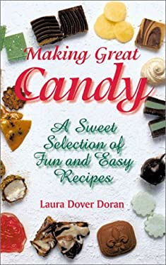 Making Great Candy: A Sweet Selection of Fun and Easy Recipes 9781579902599